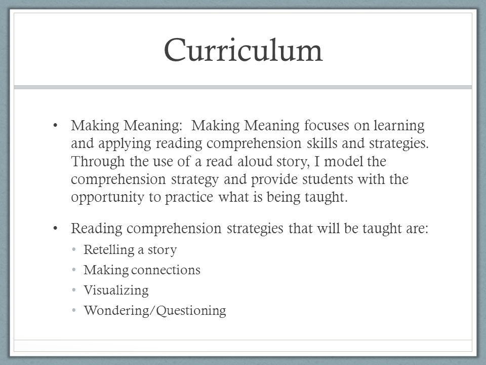 Curriculum Making Meaning: Making Meaning focuses on learning and applying reading comprehension skills and strategies.