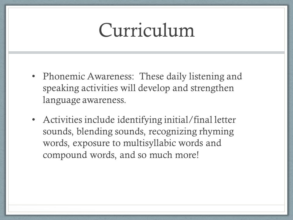 Curriculum Phonemic Awareness: These daily listening and speaking activities will develop and strengthen language awareness.