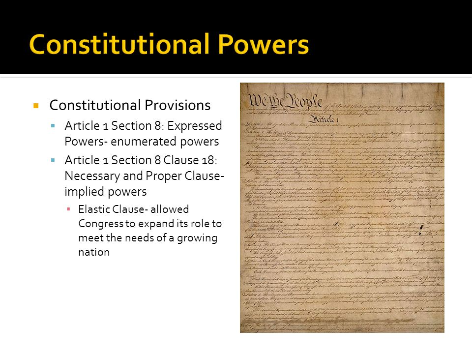 Us Government Constitutional Provisions Article 1 Section 8 Expressed Powers Enumerated Powers Article 1 Section 8 Clause 18 Necessary And Proper Ppt Download