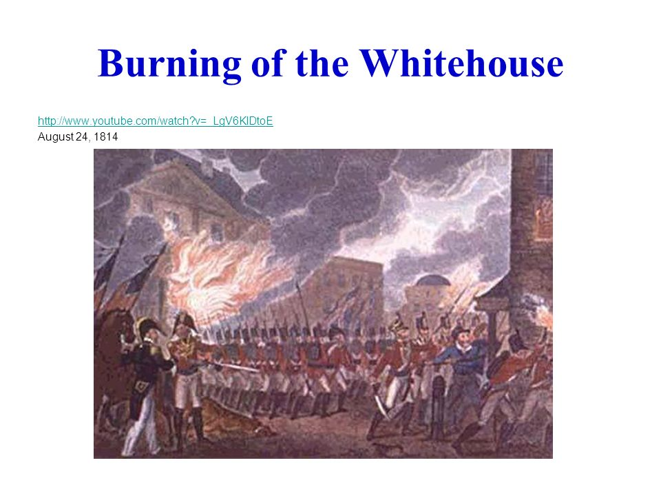 Burning of the Whitehouse   v=_LgV6KIDtoE August 24, 1814