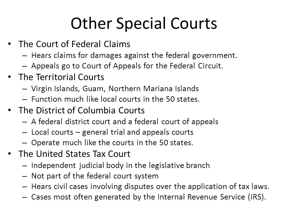 Other Special Courts The Court of Federal Claims – Hears claims for damages against the federal government.