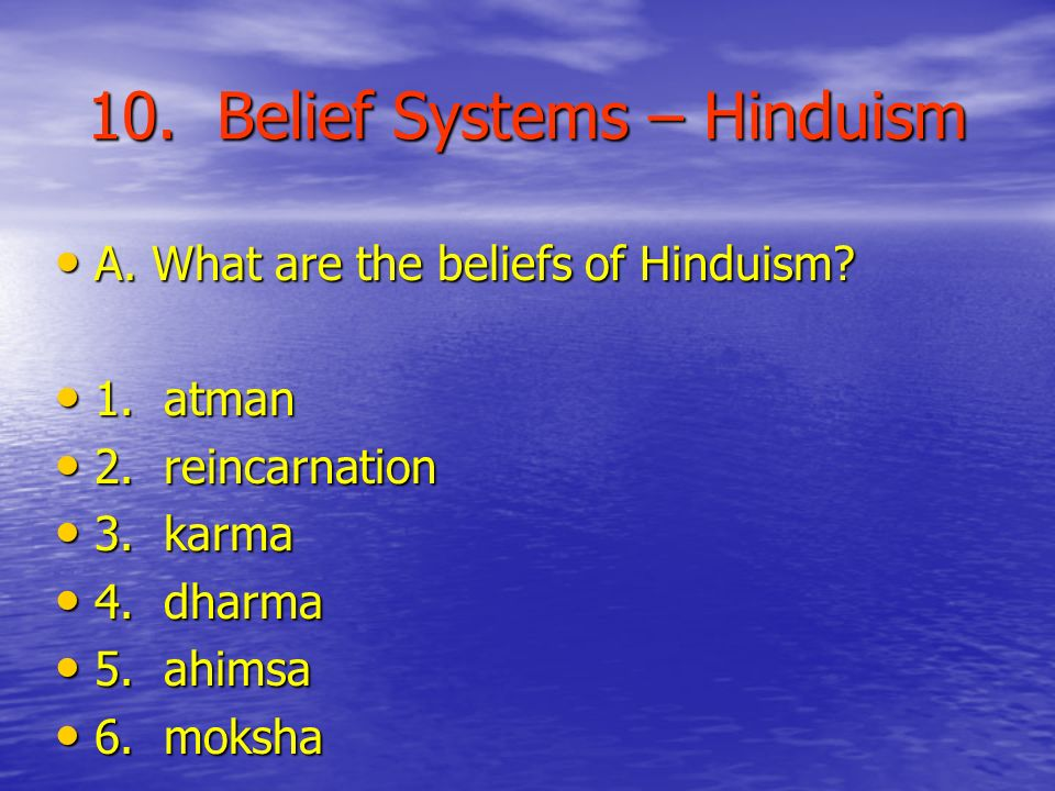 10. Belief Systems – Hinduism A. What are the beliefs of Hinduism.