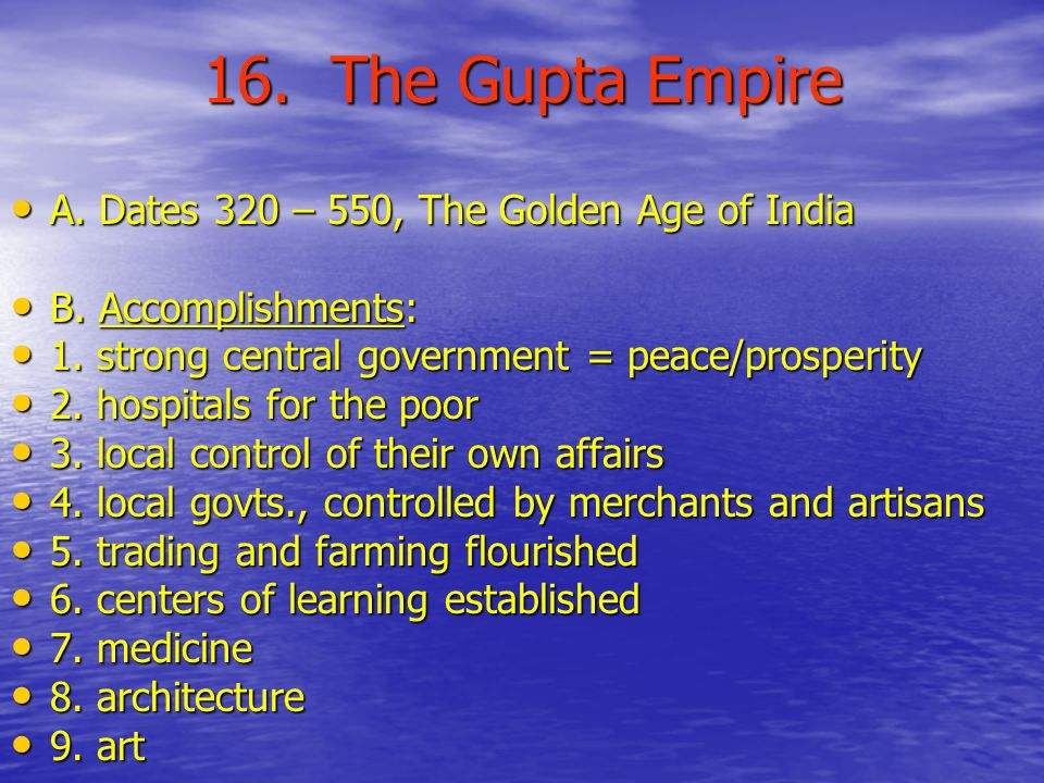 16. The Gupta Empire A. Dates 320 – 550, The Golden Age of India A.