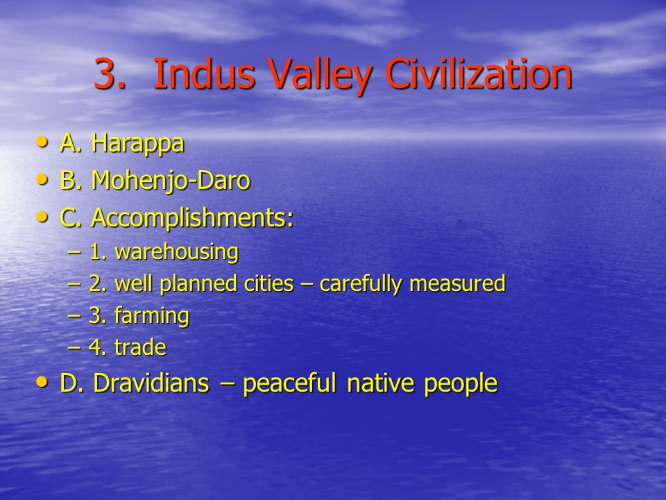 3. Indus Valley Civilization A. Harappa A. Harappa B.