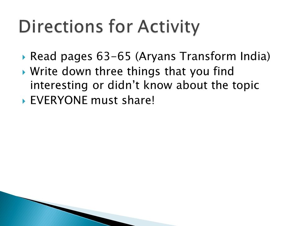  Read pages (Aryans Transform India)  Write down three things that you find interesting or didn't know about the topic  EVERYONE must share!