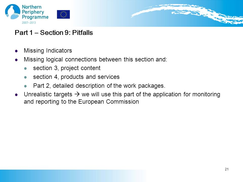 Part 1 – Section 9: Pitfalls Missing Indicators Missing logical connections between this section and: section 3, project content section 4, products and services Part 2, detailed description of the work packages.