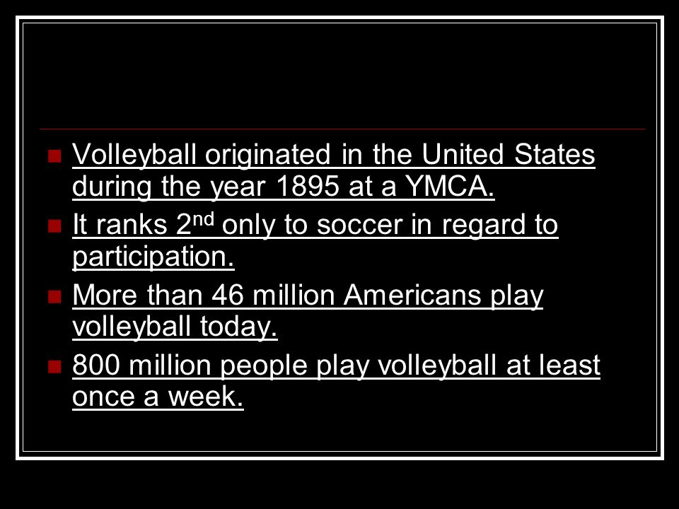Volleyball originated in the United States during the year 1895 at a YMCA.