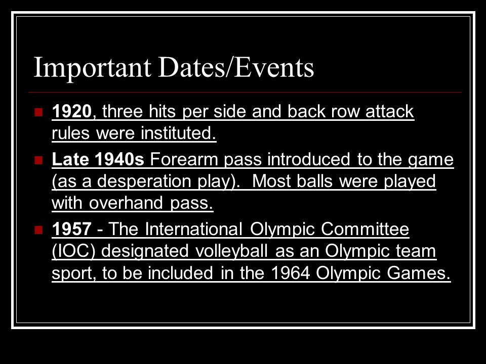 Important Dates/Events 1920, three hits per side and back row attack rules were instituted.