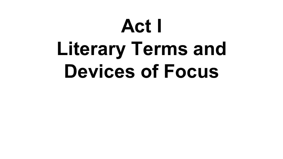 Act I Literary Terms and Devices of Focus