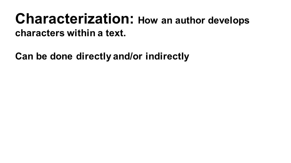 Characterization: How an author develops characters within a text.