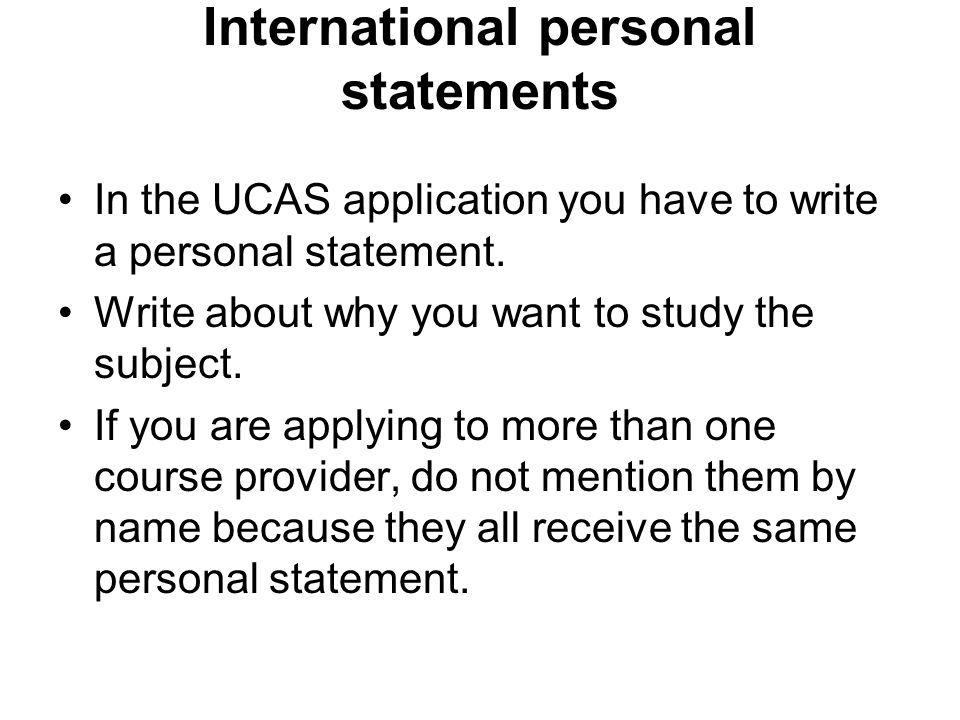 International personal statements In the UCAS application you have to write a personal statement.