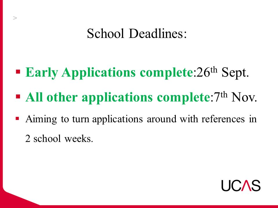 School Deadlines:  Early Applications complete:26 th Sept.