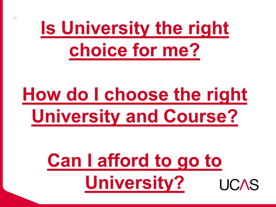Is University the right choice for me. How do I choose the right University and Course.