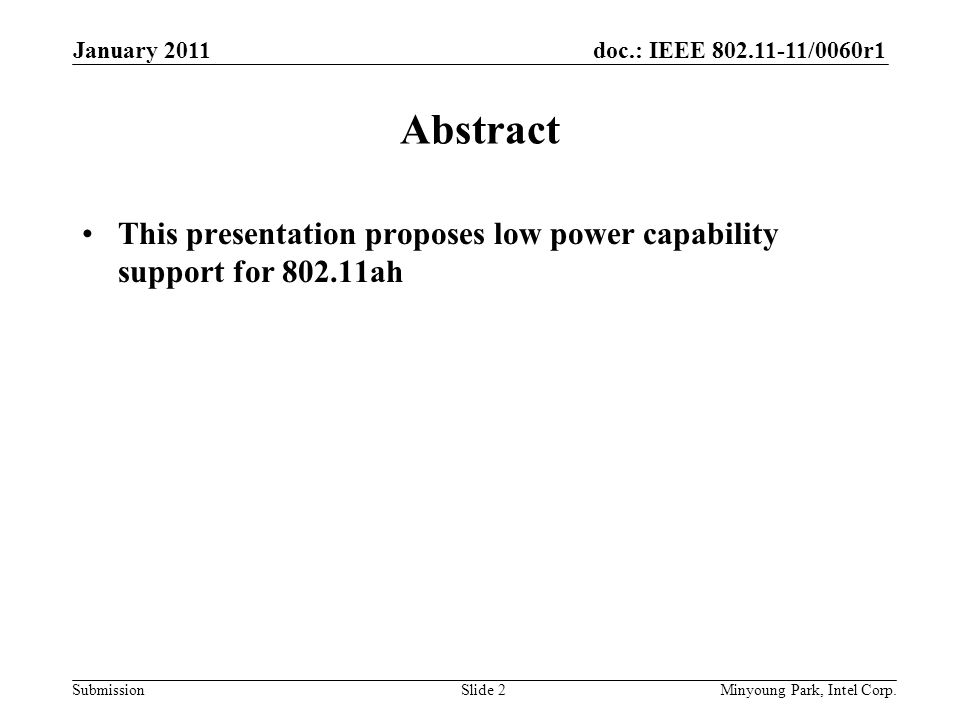 doc.: IEEE /0060r1 Submission January 2011 Minyoung Park, Intel Corp.Slide 2 Abstract This presentation proposes low power capability support for ah