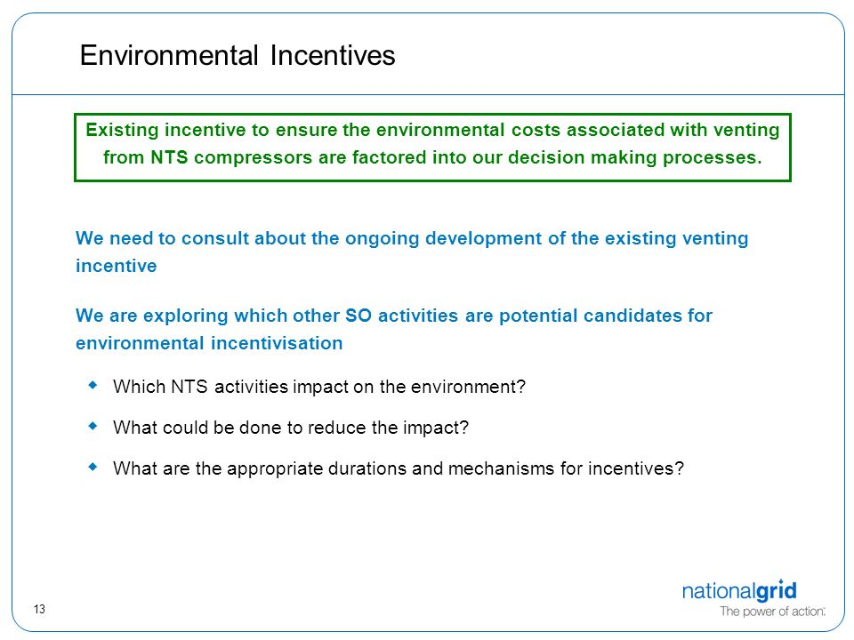 13 Environmental Incentives Existing incentive to ensure the environmental costs associated with venting from NTS compressors are factored into our decision making processes.