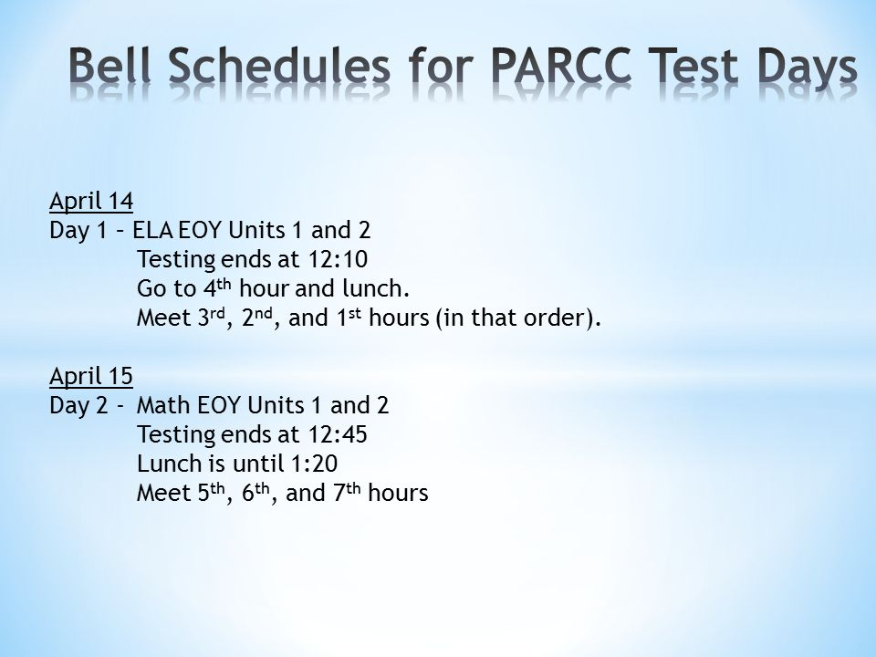 April 14 Day 1 – ELA EOY Units 1 and 2 Testing ends at 12:10 Go to 4 th hour and lunch.