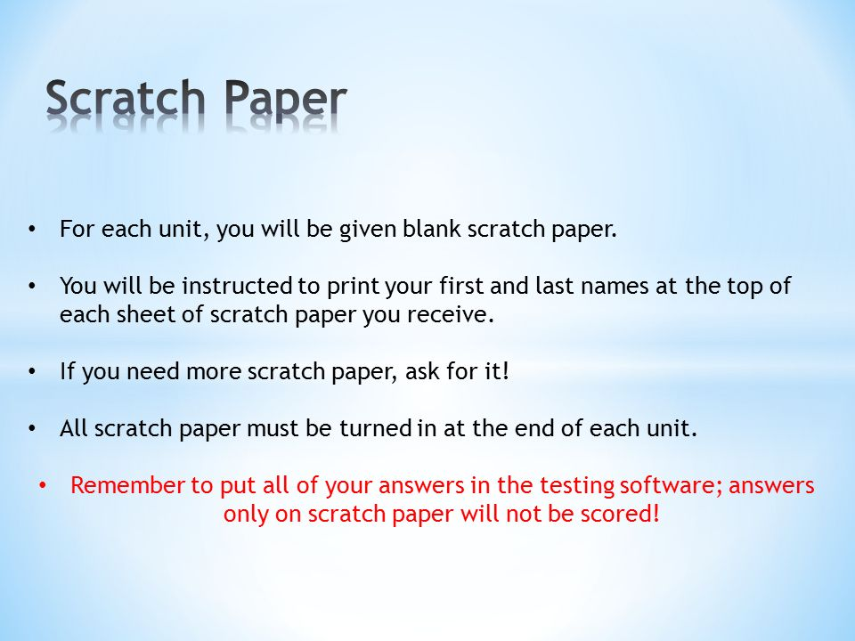 For each unit, you will be given blank scratch paper.