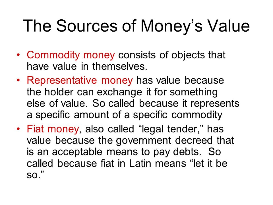 The Sources of Money's Value Commodity money consists of objects that have value in themselves.