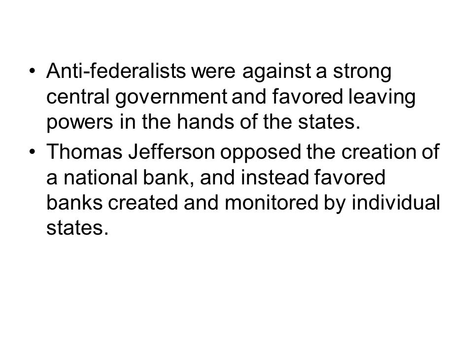 Anti-federalists were against a strong central government and favored leaving powers in the hands of the states.