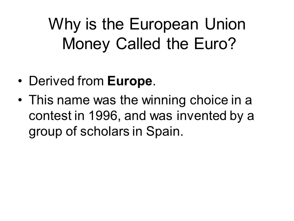Why is the European Union Money Called the Euro. Derived from Europe.