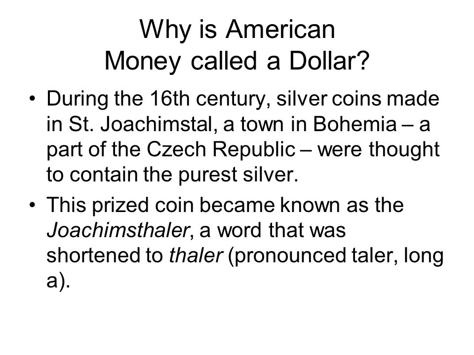 Why is American Money called a Dollar. During the 16th century, silver coins made in St.