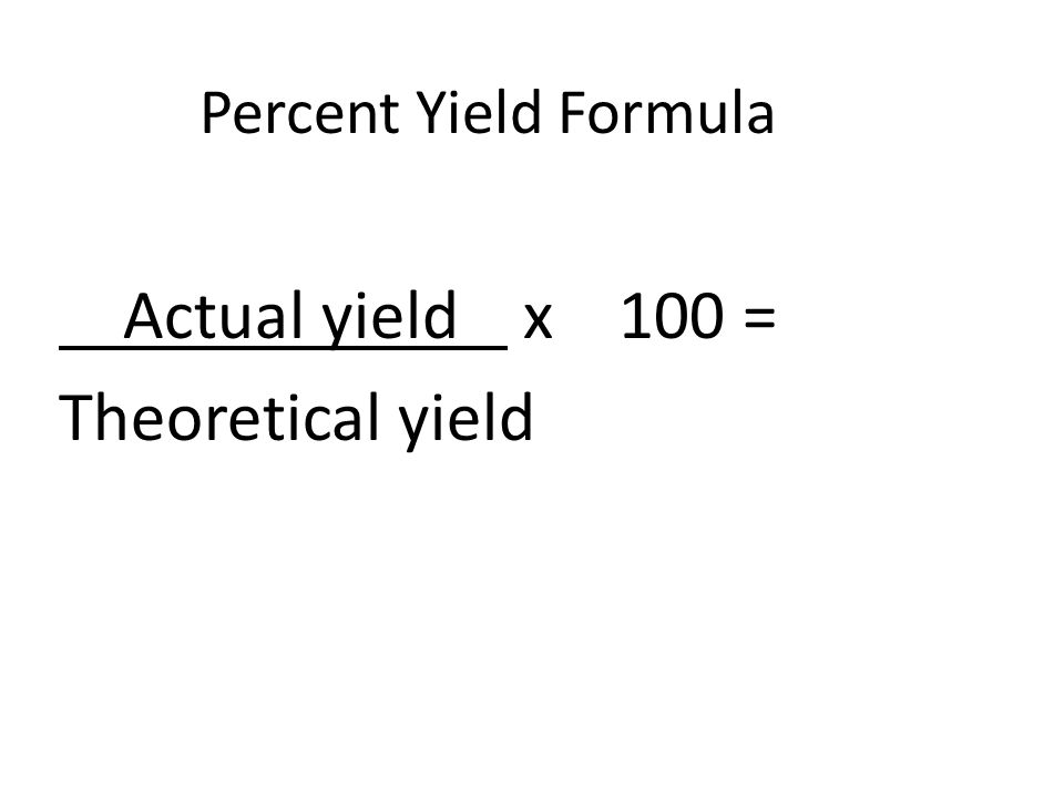 April 7, 2014 Today: Stoichiometry and % Yield  Percent