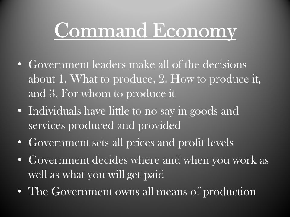 Command Economy Government leaders make all of the decisions about 1.