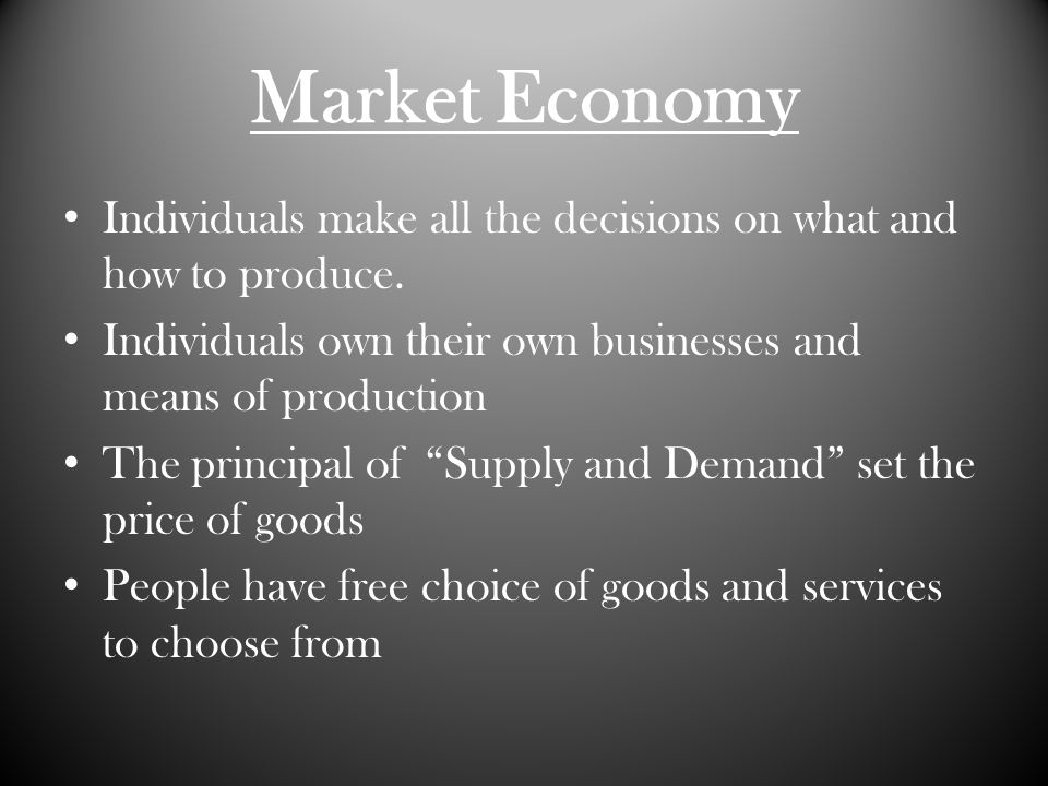 Market Economy Individuals make all the decisions on what and how to produce.