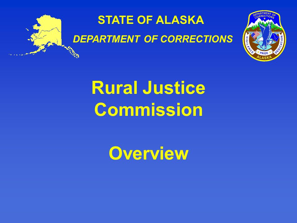 STATE OF ALASKA DEPARTMENT OF CORRECTIONS Rural Justice Commission