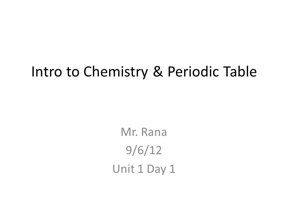 Intro to chemistry periodic table mr rana 9612 unit 1 day ppt 1 intro to chemistry periodic table mr rana 9612 unit 1 day 1 urtaz Choice Image