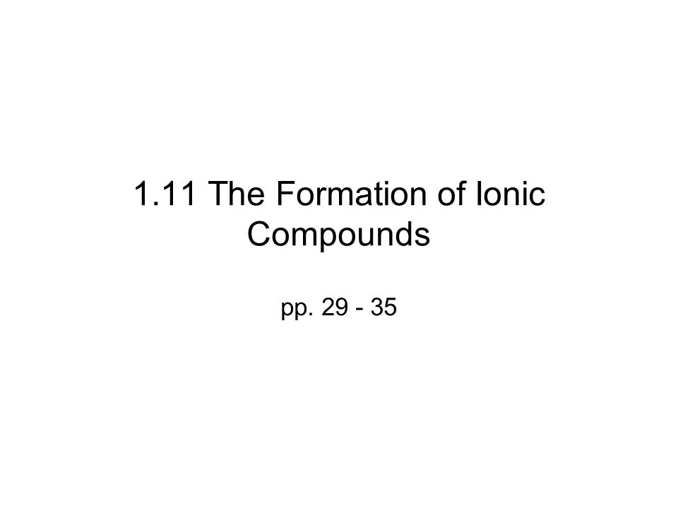 1.11 The Formation of Ionic Compounds pp