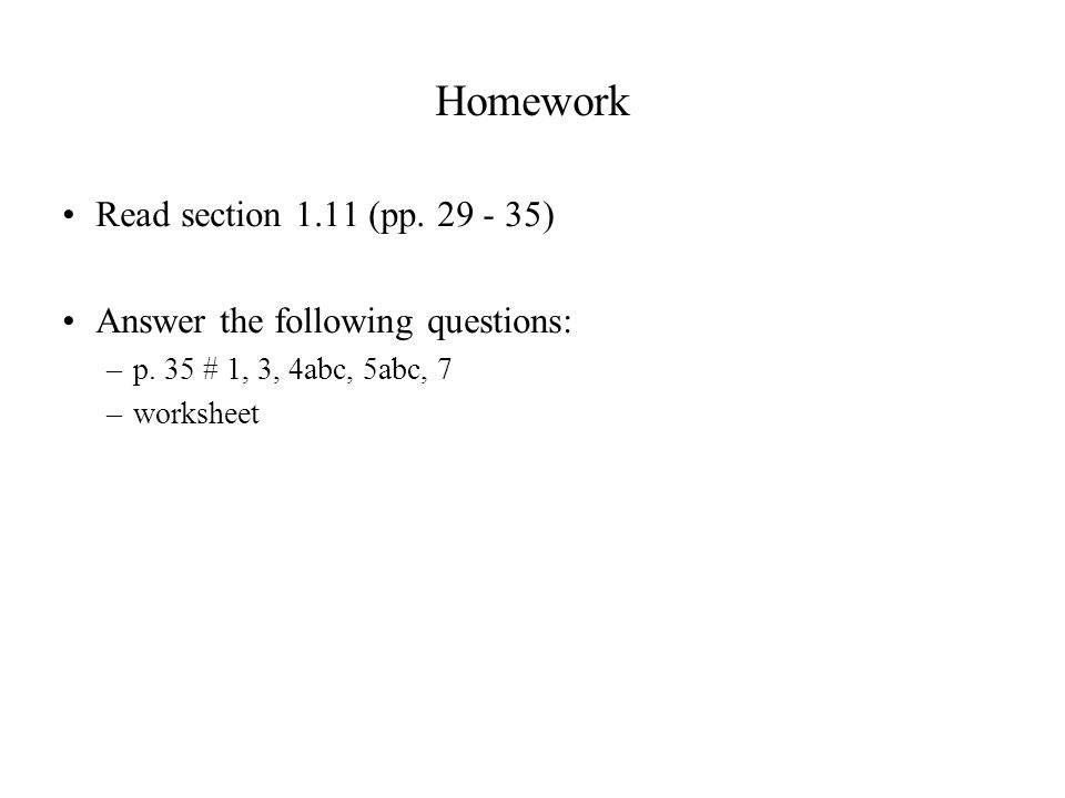 Homework Read section 1.11 (pp ) Answer the following questions: –p.
