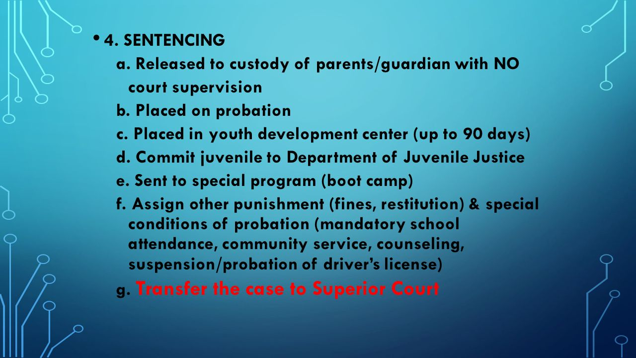 4. SENTENCING a. Released to custody of parents/guardian with NO court supervision b.