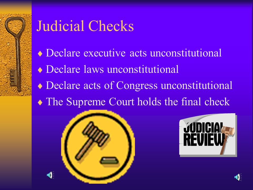 Legislative Checks  Override president's veto  Ratify treaties  Confirm executive appointments  Impeach federal officers and judges  Create and dissolve lower federal courts