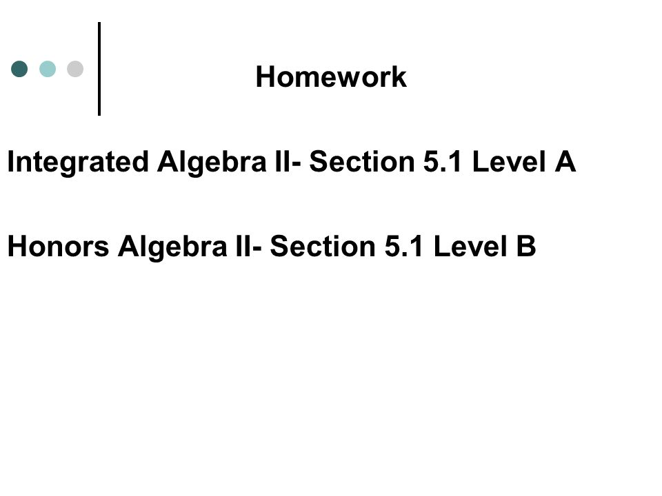 Homework Integrated Algebra II- Section 5.1 Level A Honors Algebra II- Section 5.1 Level B