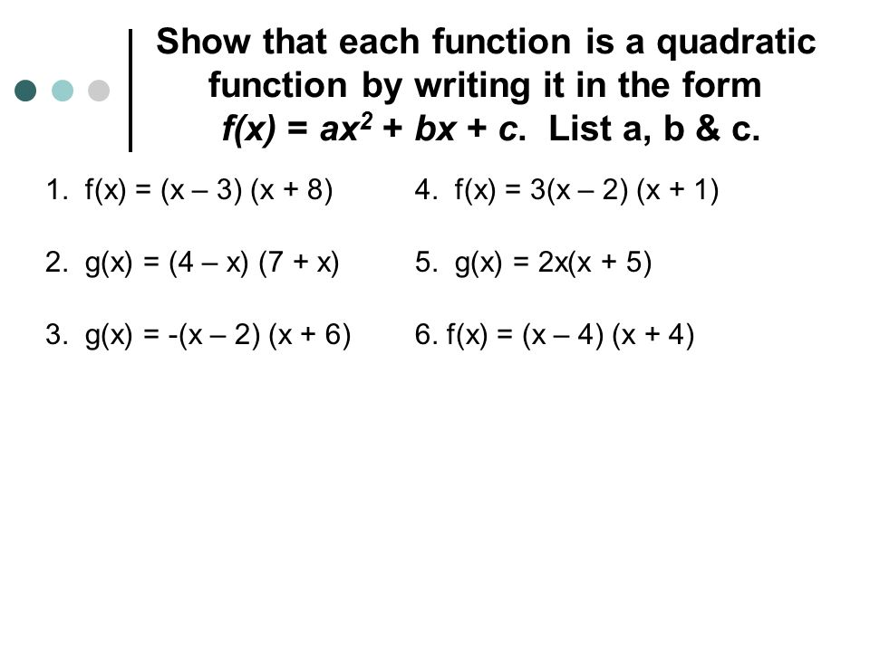 Show that each function is a quadratic function by writing it in the form f(x) = ax 2 + bx + c.