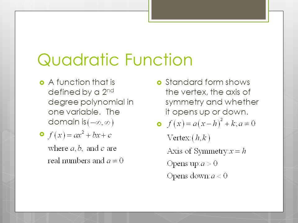 Quadratic Function  A function that is defined by a 2 nd degree polynomial in one variable.