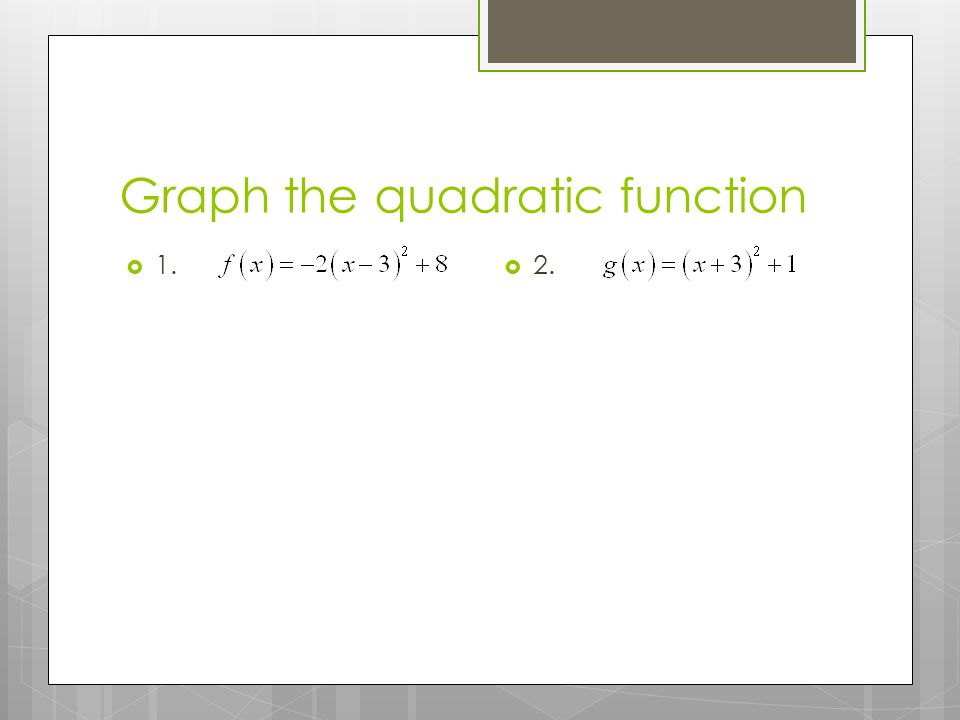 Graph the quadratic function  1.  2.