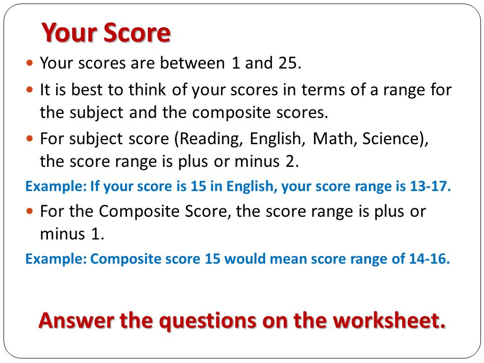 Your Score Your scores are between 1 and 25.
