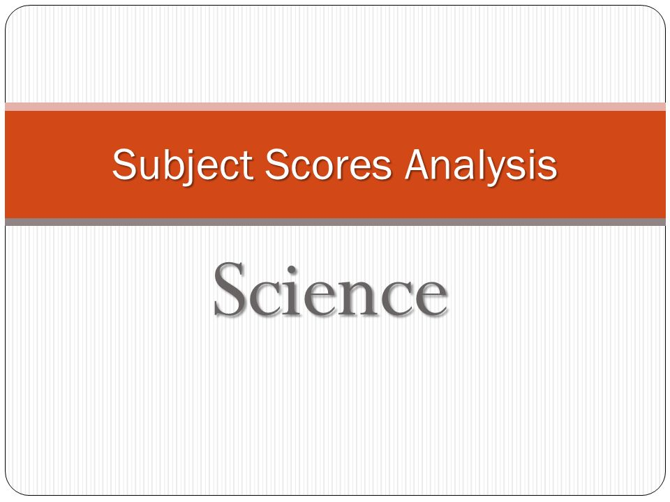 Science Subject Scores Analysis