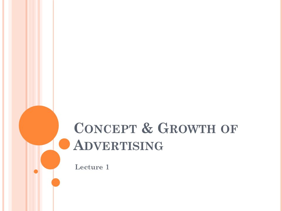C ONCEPT & G ROWTH OF A DVERTISING Lecture 1