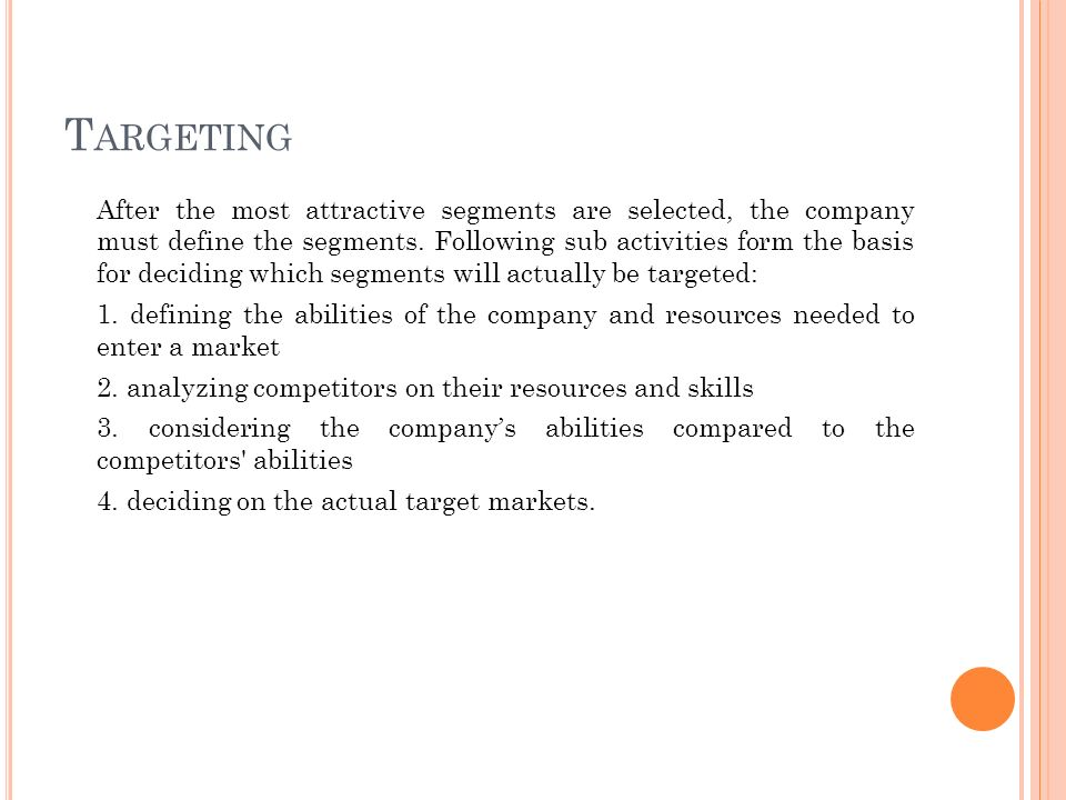 T ARGETING After the most attractive segments are selected, the company must define the segments.