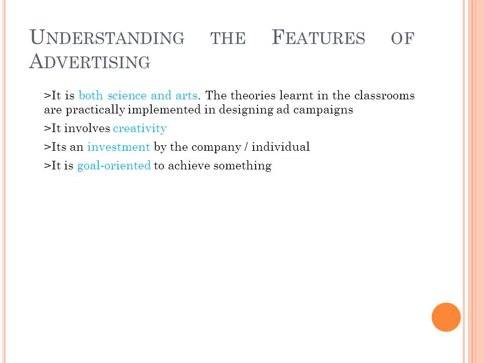 U NDERSTANDING THE F EATURES OF A DVERTISING >It is both science and arts.