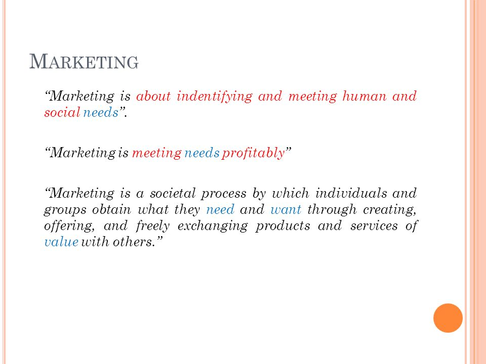 M ARKETING Marketing is about indentifying and meeting human and social needs .