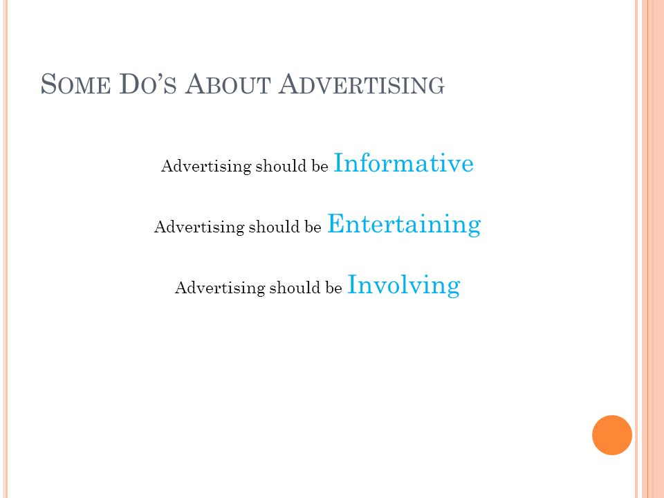 S OME D O ' S A BOUT A DVERTISING Advertising should be Informative Advertising should be Entertaining Advertising should be Involving