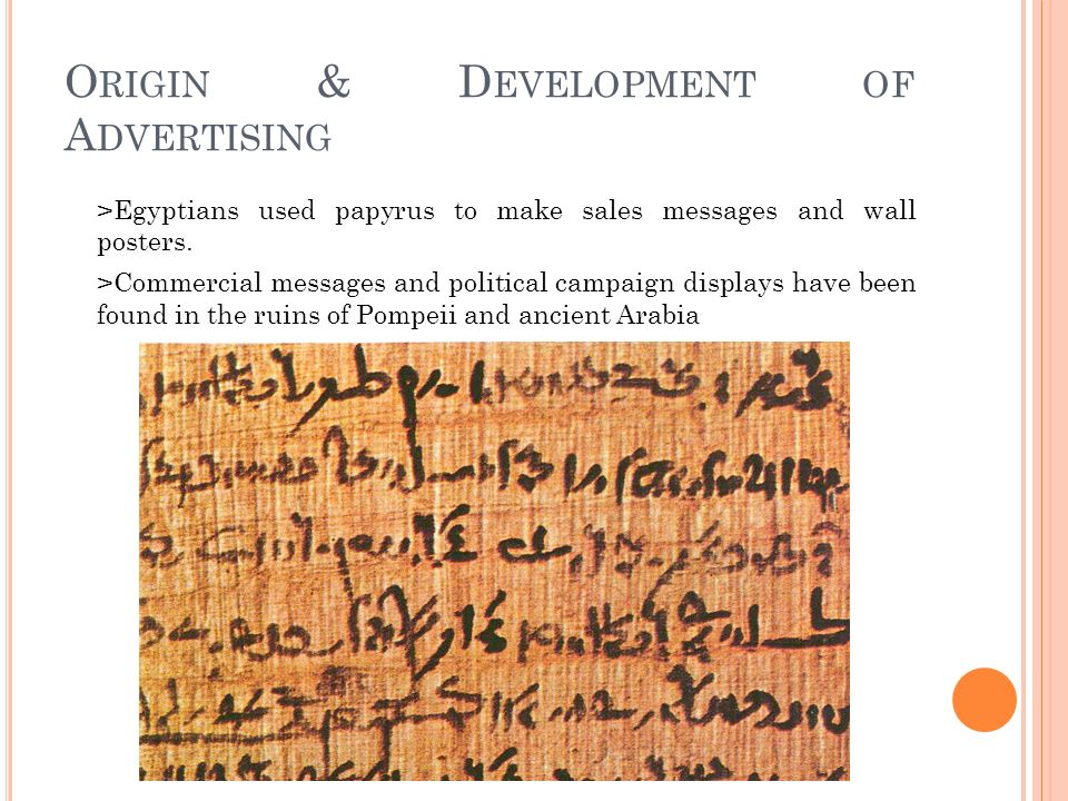 O RIGIN & D EVELOPMENT OF A DVERTISING >Egyptians used papyrus to make sales messages and wall posters.