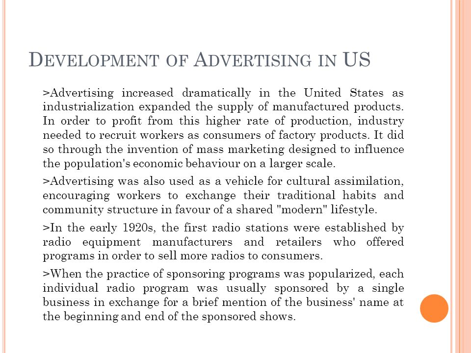 D EVELOPMENT OF A DVERTISING IN US >Advertising increased dramatically in the United States as industrialization expanded the supply of manufactured products.