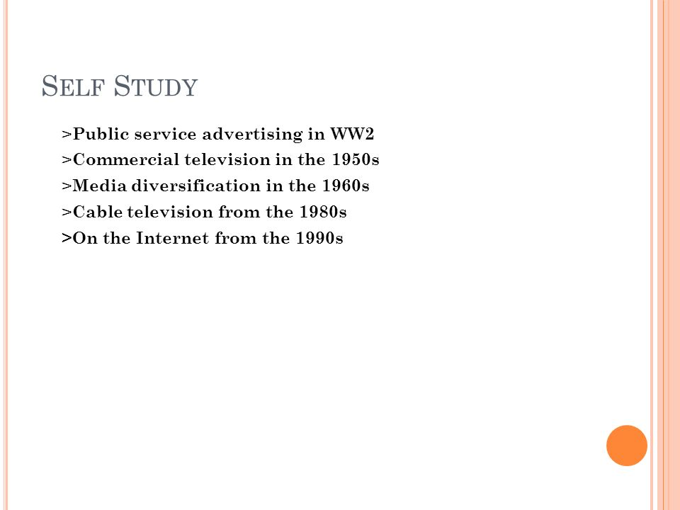 S ELF S TUDY > Public service advertising in WW2 > Commercial television in the 1950s > Media diversification in the 1960s > Cable television from the 1980s >On the Internet from the 1990s