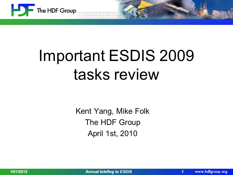 Important ESDIS 2009 tasks review Kent Yang, Mike Folk The HDF Group April 1st, /1/20151Annual briefing to ESDIS