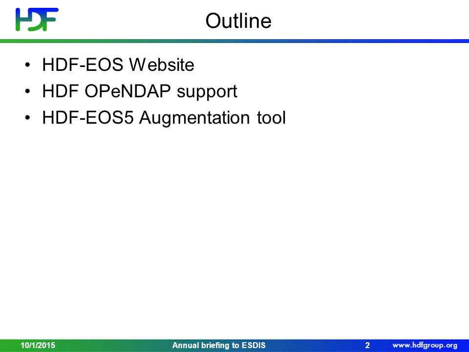 Outline HDF-EOS Website HDF OPeNDAP support HDF-EOS5 Augmentation tool 10/1/20152Annual briefing to ESDIS